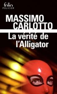 Massimo Carlotto - La vérité de l'alligator.
