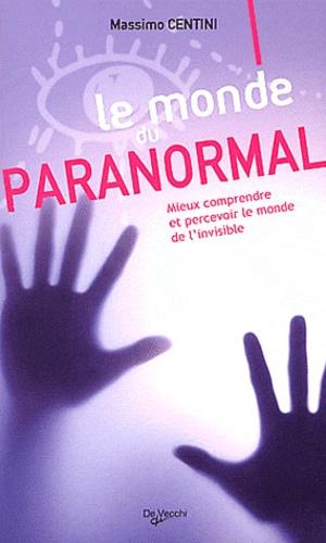 Massimo Centini - Le monde du paranormal - Mieux comprendre et percevoir le monde de l'invisible.