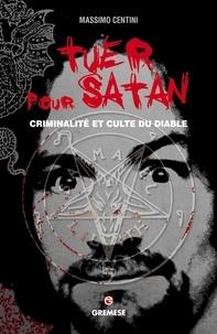 Massimo Centini - Tuer pour Satan - Criminalité et culte du diable.