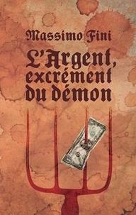 Massimo Fini - L'argent, excrément du démon.