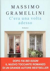 Massimo Gramellini - C'era una volta adesso.