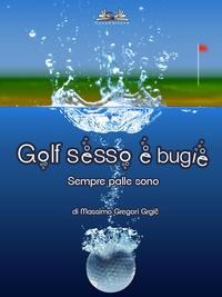 Massimo Gregori Grgič - Golf, sesso e bugie - Sempre palle sono.
