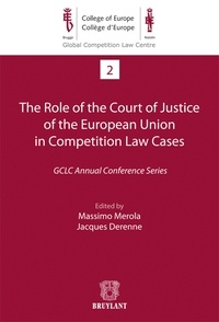 Massimo Merola et Jacques Derenne - The Role of the Court of Justice of the European Union in Competition Law Cases - GCLC Annual Conference Series.