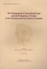 Massimo Perna et Francesco Pomponio - The Management of Agricultural Land and the Production of Textiles in the Mycenaean and Near Eastern Economies.