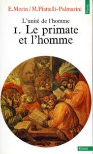 Massimo Piattelli-Palmarini et Edgar Morin - L'unité de l'homme. - Tome 1, Le primate et l'homme.