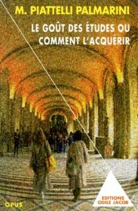 Massimo Piattelli-Palmarini - Le goût des études ou comment l'acquérir.