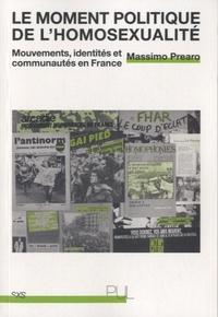 Massimo Prearo - Le moment politique de l'homosexualité - Mouvements, identités et communautés en France.