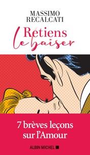 Retiens le baiser - Massimo Recalcati |
