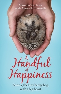 Massimo Vacchetta et Jamie Richards - A Handful of Happiness - Ninna, the tiny hedgehog with a big heart.