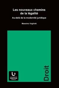 Massimo Vogliotti - Les nouveaux chemins de la légalité - Au-delà de la modernité juridique.