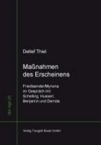 Maßnahmen des Erscheinens - Friedlaender/Mynona im Gespräch mit Schelling,  Husserl, Benjamin und Derrida.