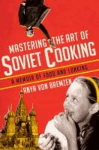Mastering the Art of Soviet Cooking - A Memoir of Food and Longing.