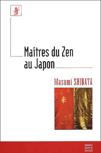 Masumi Shibata - Maîtres du zen au Japon.