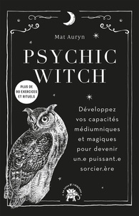 Mat Auryn - Psychic Witch - Développez vos capacités médiumniques et magiques pour devenir un.e puissant'.e sorcier.ère. Plus de 90 exercices et rituels.