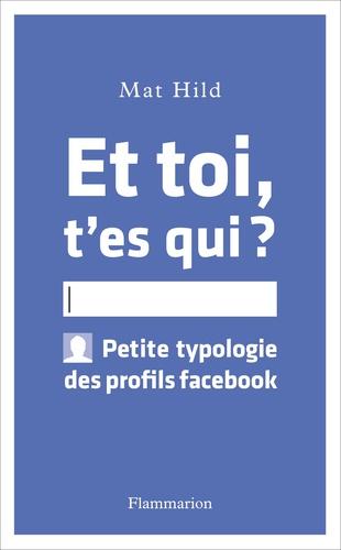 Et toi t'es qui ?. Petite typologie des profils facebook