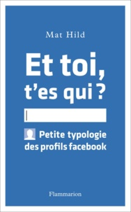 Mat Hild - Et toi t'es qui ? - Petite typologie des profils facebook.