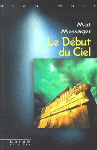 Mat Messager - Le début du ciel.