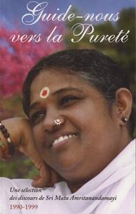 Mata Amritanandamayi - Guide-nous vers la pureté - Une sélection des discours de Sri Mata Amritanandamayi (1990-1999).