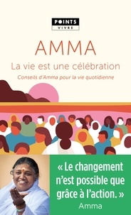 Mata Amritanandamayi - La vie est une célébration - Conseils d'Amma pour la vie quotidienne.