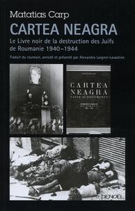 Matatias Carp - Cartea neagra - Le Livre noir sur la destruction des Juifs de Roumanie (1940-1944).