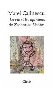 Matei Calinescu - La vie et les opinions de Zacharias Lichter.