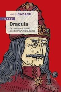 Matei Cazacu - Dracula - De l'empaleur Vlad III à l'empereur des vampires.