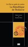 Matei Cazacu et Nicolas Trifon - La République de Moldavie - Un Etat en quête de nation.