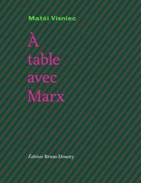 Matéi Visniec - A table avec Marx.