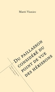 Matéi Visniec - Du paillasson considéré du point de vie des hérissons.