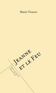 Matéi Visniec - Jeanne et le feu.