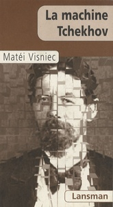 Matéi Visniec - La machine Tchekhov.