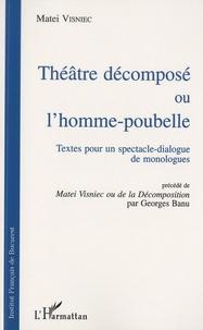 Matéi Visniec - Théâtre décomposé ou l'homme-poubelle - Textes pour un spectacle-dialogue de monologues.