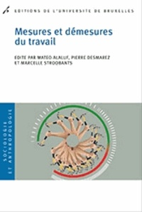 Matéo Alaluf et Pierre Desmarez - Mesures et démesures du travail.