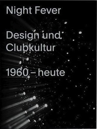 Mateo Kries - Night Fever - A Design History of Club Culture.