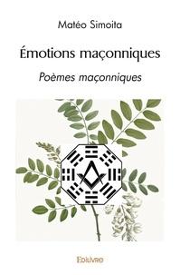 Mateo Simoita - Emotions maçonniques - Poèmes maçonniques à l'aune du Yi Jing.