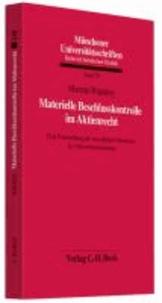 Materielle Beschlusskontrolle im Aktienrecht - Eine Untersuchung der beweglichen Schranken des Aktionärsstimmrechts.