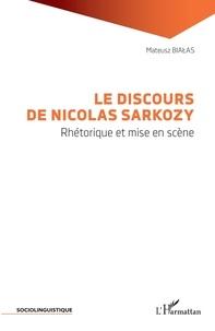Mateusz Bialas - Le discours de Nicolas Sarkozy - Rhétorique et mise en scène.
