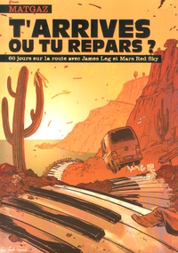 Matgaz - T'arrives ou tu repars ? - 60 jours sur la route avec James Leg et Mars Red Sky.