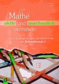 Mathe aktiv und anschaulich vermitteln - Neue Zugänge zu allen Lehrplanthemen.