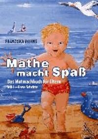 Mathe macht Spaß - das Mutmachbuch für Eltern Teil 1 - Erste Schritte.