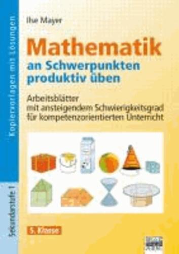 Mathematik an Schwerpunkten produktiv üben - 5. Klasse - Arbeitsblätter mit ansteigendem Schwierigkeitsgrad für kompetenzorientierten Unterricht.