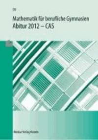 Mathematik für berufliche Gymnasien - Abitur 2014 - CAS - (WG, BTG, AG, EG, SG, TG).
