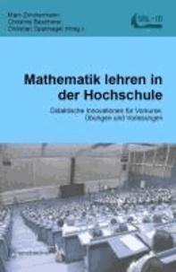 Mathematik lehren in der Hochschule - Didaktische Innovationen für Vorkurse, Übungen und Vorlesungen.