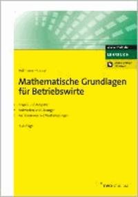 Mathematische Grundlagen für Betriebswirte - Fragen und Aufgaben. Antworten und Lösungen. Testklausuren mit Musterlösungen.