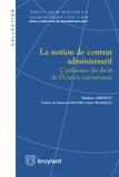 Mathias Amilhat - La notion de contrat administratif - L'influence du droit de l'Union européenne.