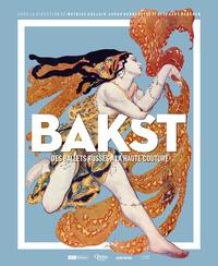 Mathias Auclair et Sarah Barbedette - Bakst - Des ballets russes à la haute couture.
