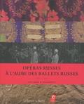 Mathias Auclair et Claude Fauque - Opéras russes à l'aube des ballets russes - Costumes & documents 1901-1913.