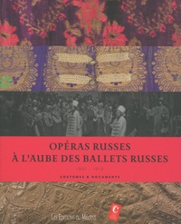 Mathias Auclair et Claude Fauque - Opéras russes à l'aube des ballets russes - Costumes & documents 1901-1913.