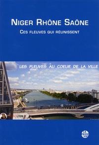 Mathias Belmer et Michel Calzat - Niger Rhône Saône - Ces fleuves qui réunissent.