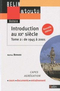 Mathias Bernard - Introduction au XXe siècle - Tome 2, De 1945 à 2001.